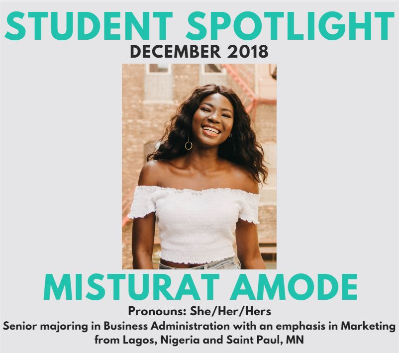 December 2018 Student Spotlight: Misturat Amode. Senior majoring in Business administration with an emphasis in Marketing from Lagos, Nigeria and Saint Paul, Minnesota