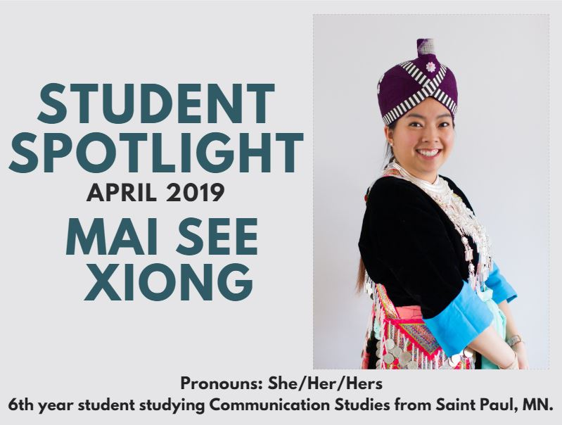 April 2018 Student Spotlight - Mai See Xiong. Mai See is a 6th year student studying Communication Studies from Saint Paul, MN. Pronouns are she/her/hers. Mai See is wearing traditional Hmong clothing in this photo.