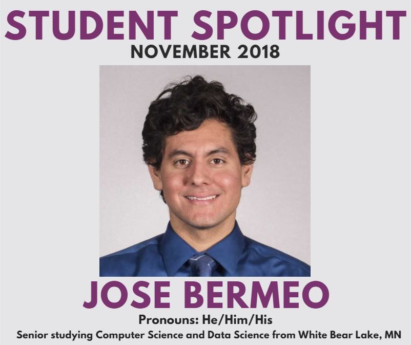 November 2018 Student Spotlight: Jose Bermeo, a senior studying Computer Science and Data Science from White Bear Lake, MN. Pronouns are he/him/his