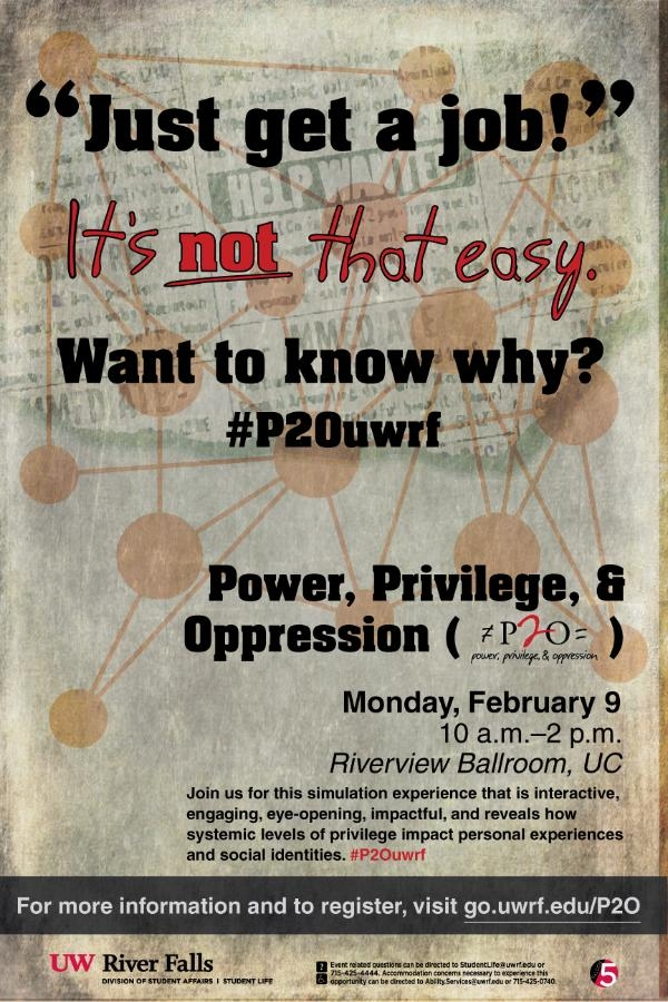 Just get a job! It's not that easy. Want to know why? #P20uwrf Power, privilege & oppression. Monday, February 9, 10am-2pm, Riverview Ballroom, UC