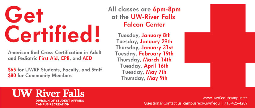 American Red Cross Classes 2019 Get certified! First aid, CPR and AED. 65$ for UWRF students, faculty and staff. 80$ for community members. All classes 6-8pm at UWRF Falcon Center. Questions? Contact campusrec@uwrf.edu 715-425-4289