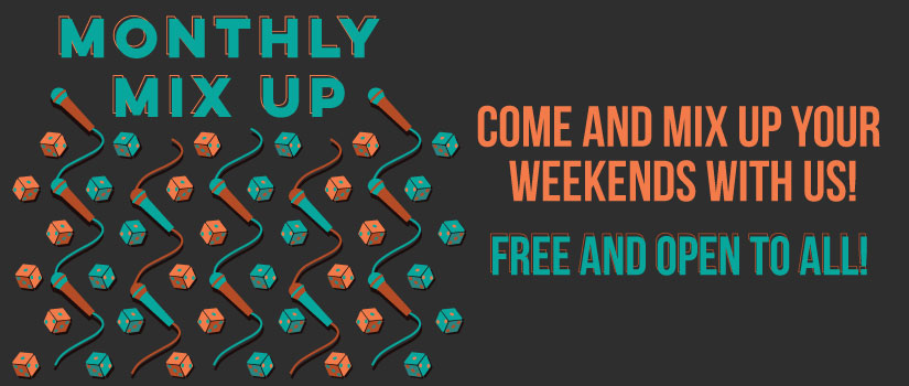Monthly Mix up! Come and mix up your weekends with us! Free and open to all!