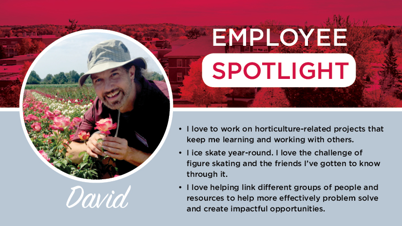 Employee Spotlight: David. I love to work on horticulture-related projects that keep me learning and working with others.