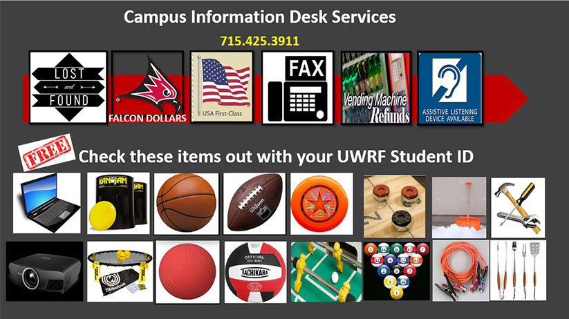 Campus information desk services: lost and found, Falcon dollars, Assistive listening devices, vending machine refunds, fax services, computers, sports equipment, outdoor gear, games, tools